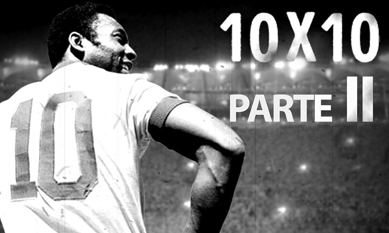 10 x 10 - Ep. 2 - Pelé
